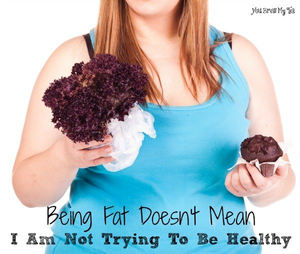 Being Fat Doesnt Mean Im Not Trying To Be Healthy