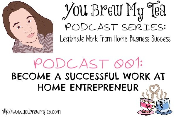 Podcast Episode 001:Become A Successful Work At Home Entrepreneur