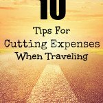 10 Tips For Cutting Expenses When Traveling