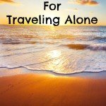 10 Tips For Traveling Alone