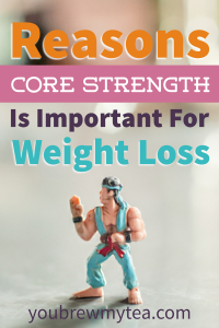 These Reasons Core Strenght Is Important For Weight Loss are going to jump start and move your weight loss regimen forward in no time!