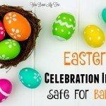 Easter Celebration Ideas Safe for Babies