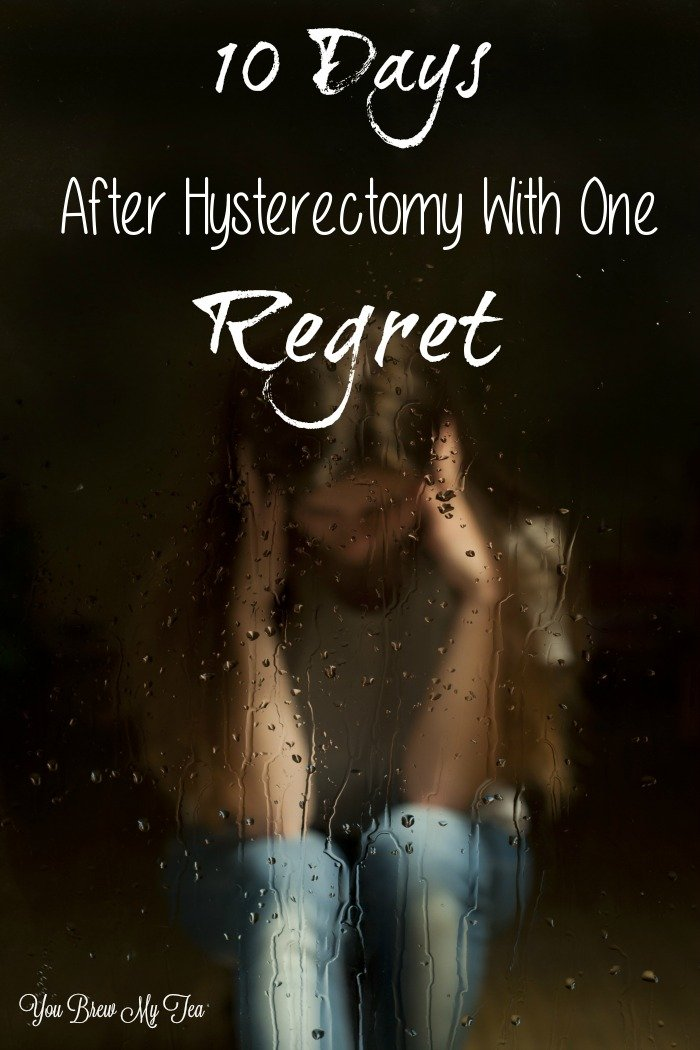 10 Days After Hysterectomy With Only One Regret