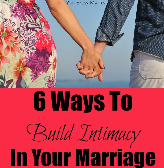 6 Ways To Build Intimacy In Marriage