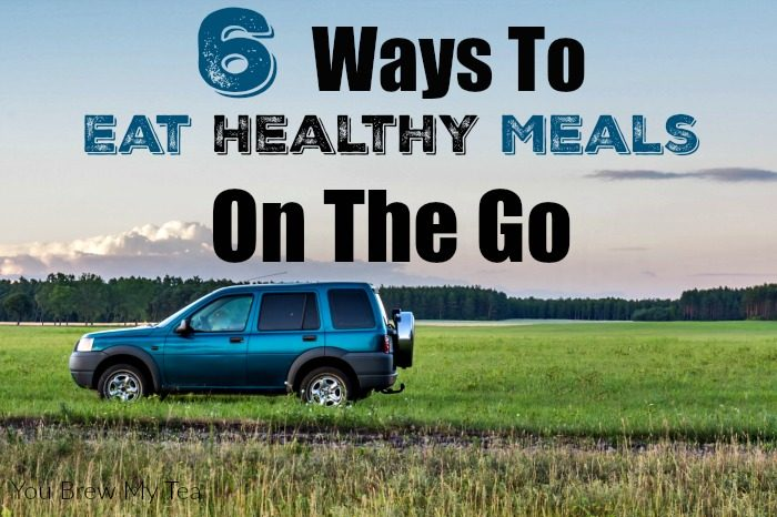 6 Ways To Eat Healthy Meals On The Go