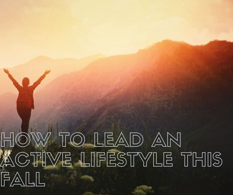 How to Lead an Active Lifestyle This Fall