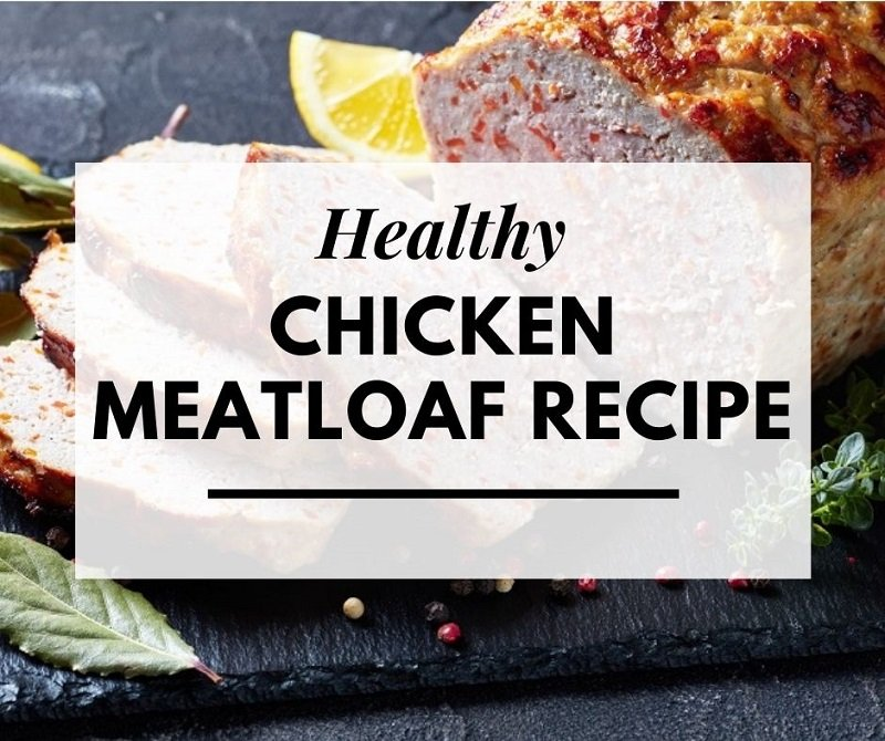healthy chicken meatloaf recipe