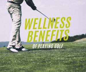 5 Wellness Benefits of Playing Golf